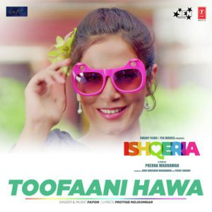 Toofaani Hawa From Ishqeria Hindi 2018